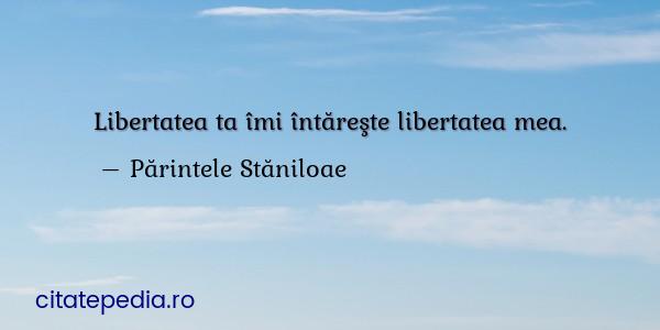 Citate similare cu Libertatea ta îmi întăreşte libertatea...