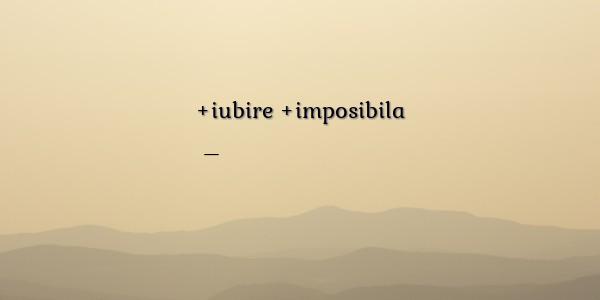 citate despre iubire imposibila Serioase/triste despre iubire imposibila citate despre iubire imposibila
