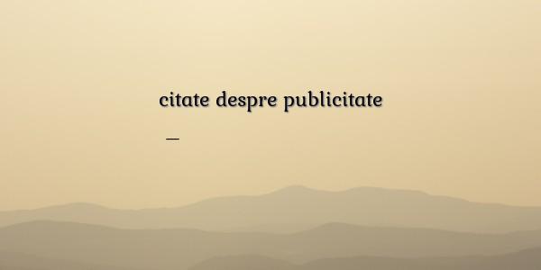 citate despre publicitate Proverbe despre citate despre publicitate citate despre publicitate