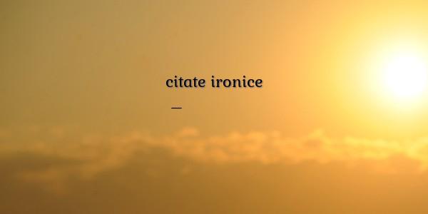 citate ironice citate ironice citate ironice