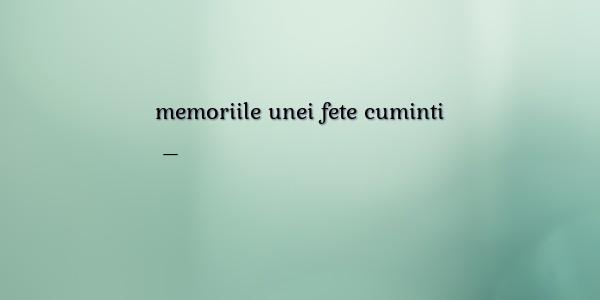 citate despre fete cuminti Amuzante/comice despre memoriile unei fete cuminti citate despre fete cuminti
