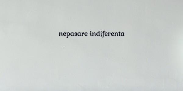 citate despre indiferenta si nepasare Serioase/triste despre nepasare indiferenta citate despre indiferenta si nepasare